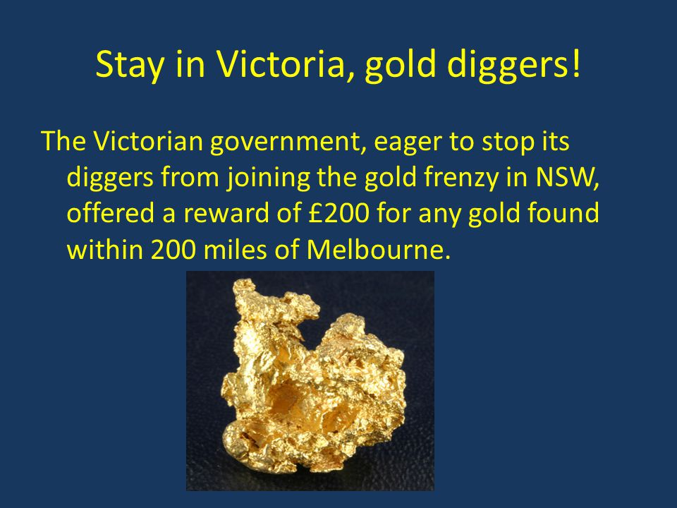 Stay in Victoria, gold diggers!