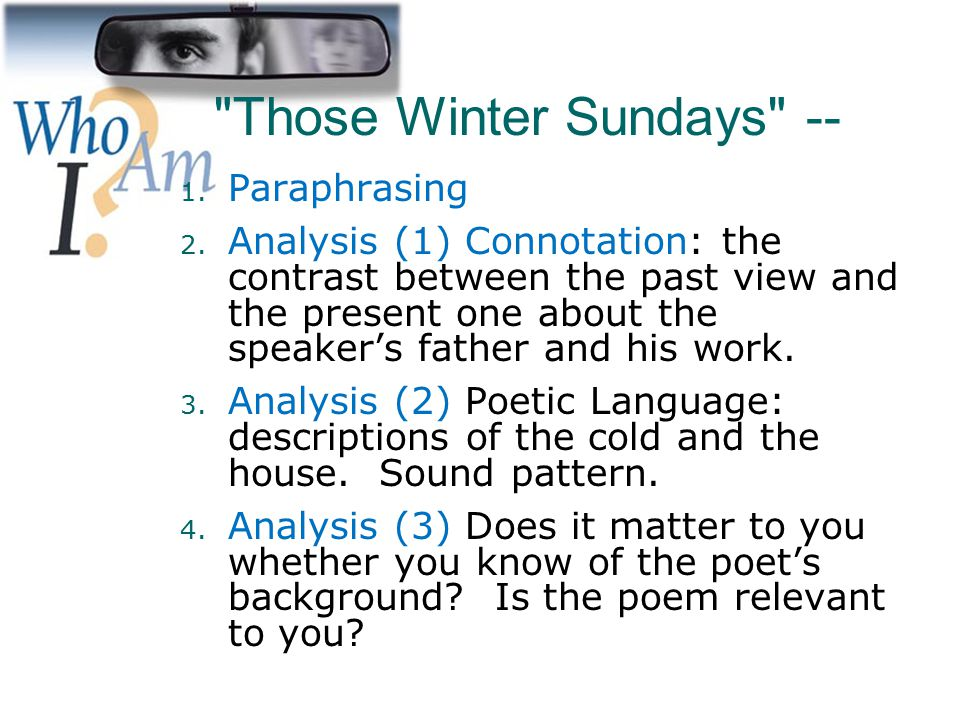 """the review of those winter sundays poem In this coldest of winters, """"those winter sundays"""" has come often to my mind that is the way of a good poem it returns unbidden, yet never unwelcomed."""