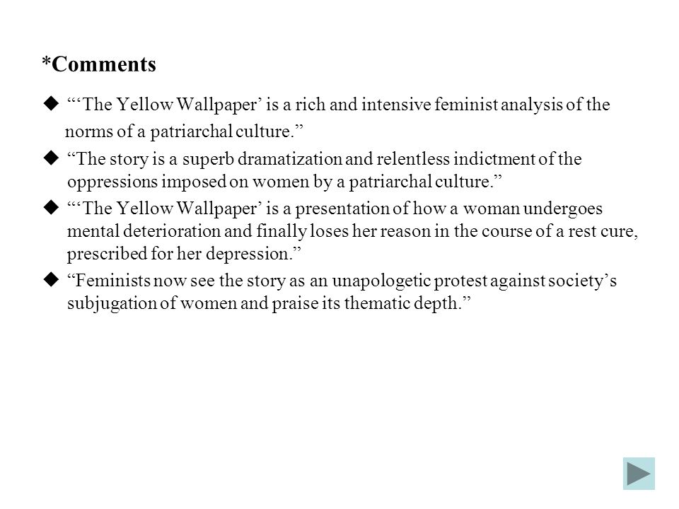 *Comments 'The Yellow Wallpaper' is a rich and intensive feminist analysis of the. norms of a patriarchal culture.