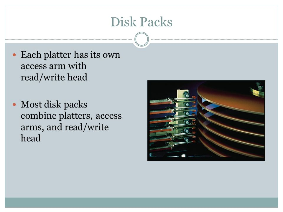 Disk Packs Each platter has its own access arm with read/write head