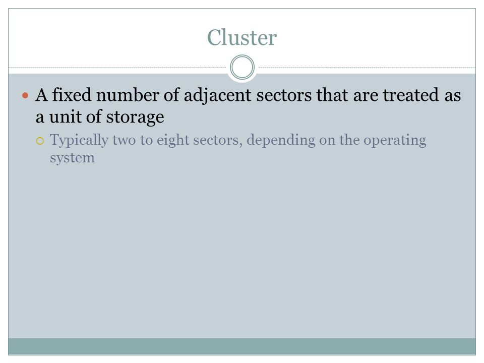 ClusterA fixed number of adjacent sectors that are treated as a unit of storage.