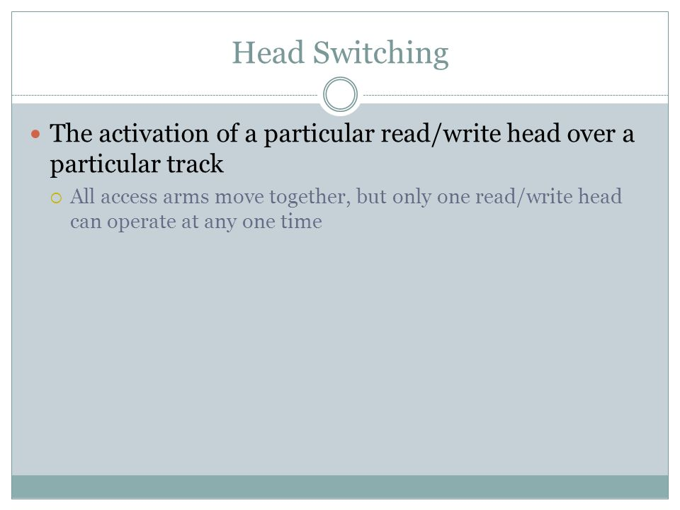 Head Switching The activation of a particular read/write head over a particular track.