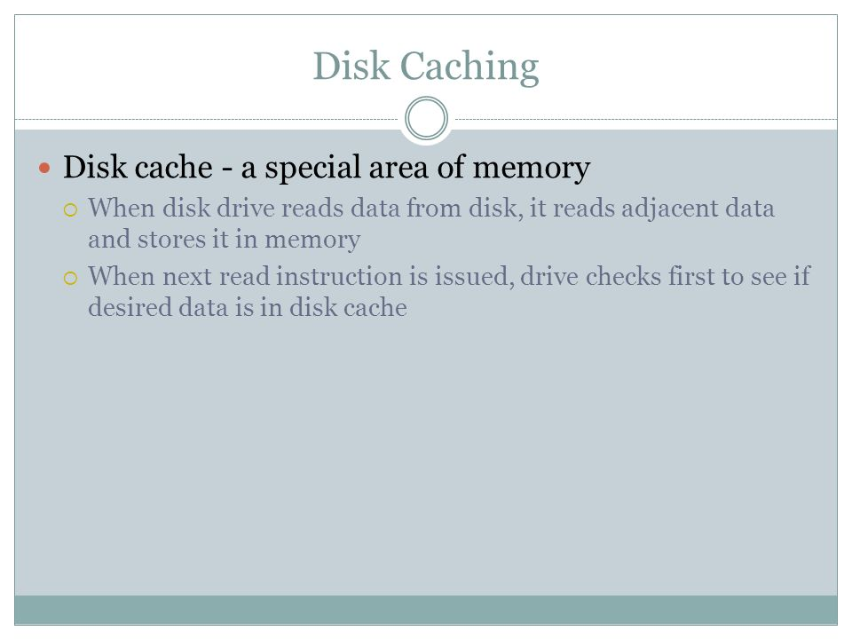 Disk Caching Disk cache - a special area of memory
