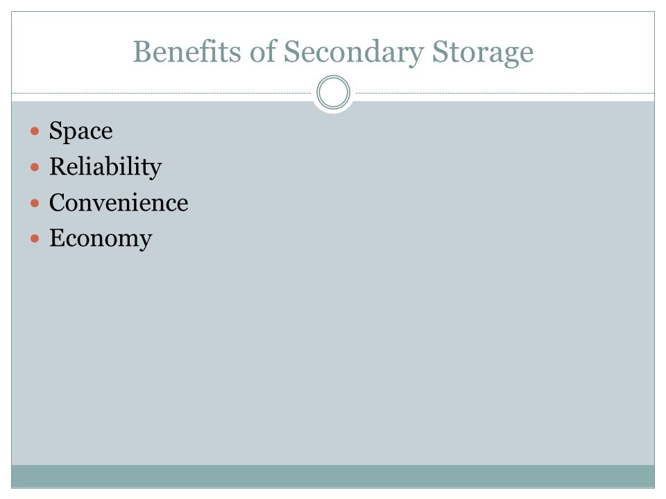 Benefits of Secondary Storage