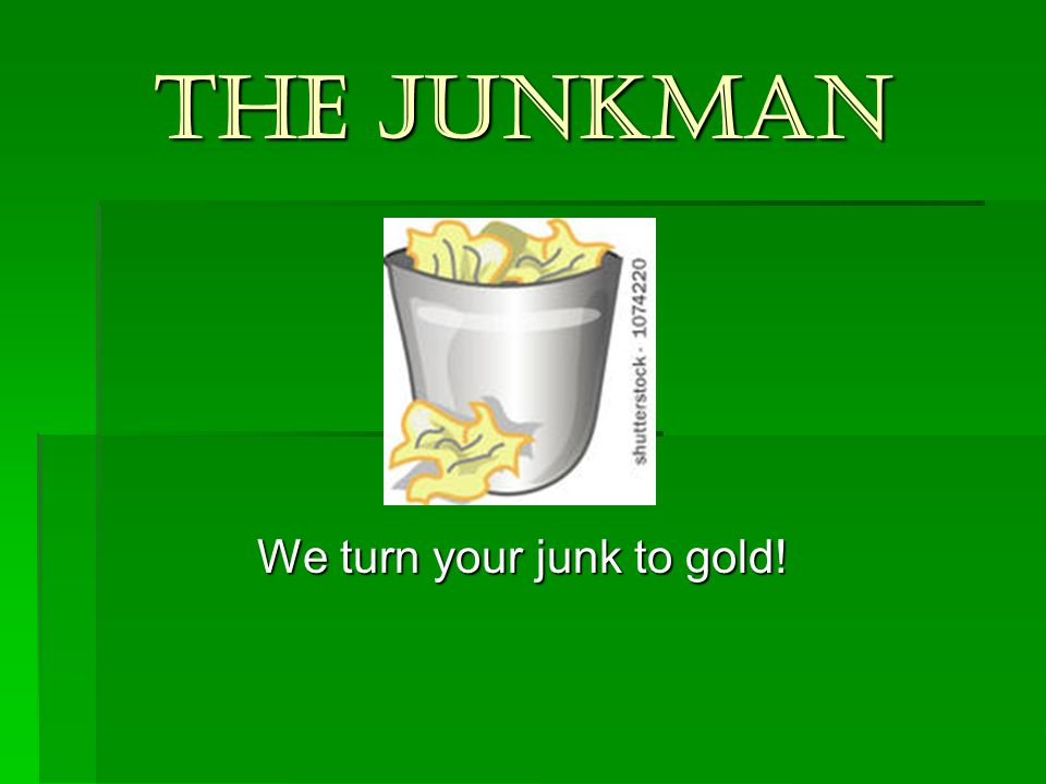 We turn your junk to gold! - ppt download