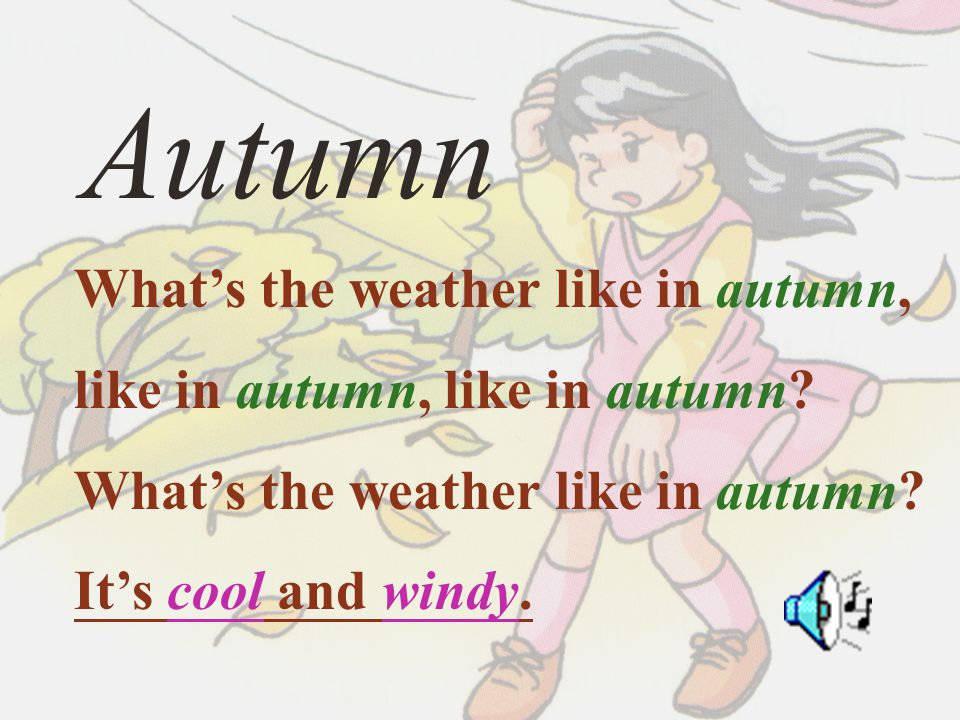 Autumn What's the weather like in autumn,