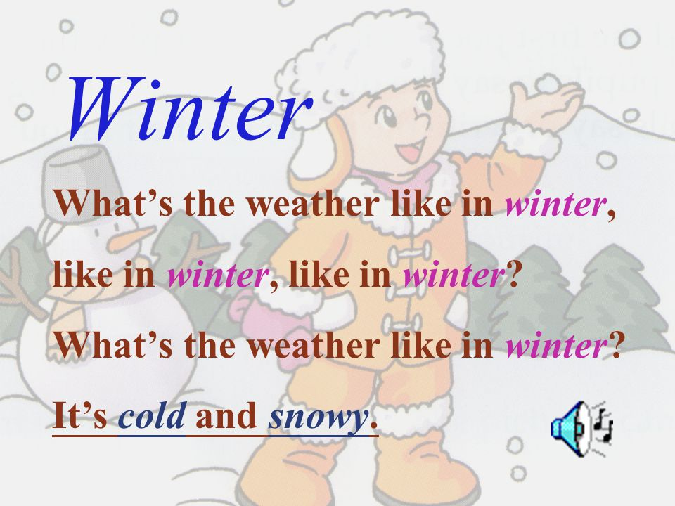Winter What's the weather like in winter,