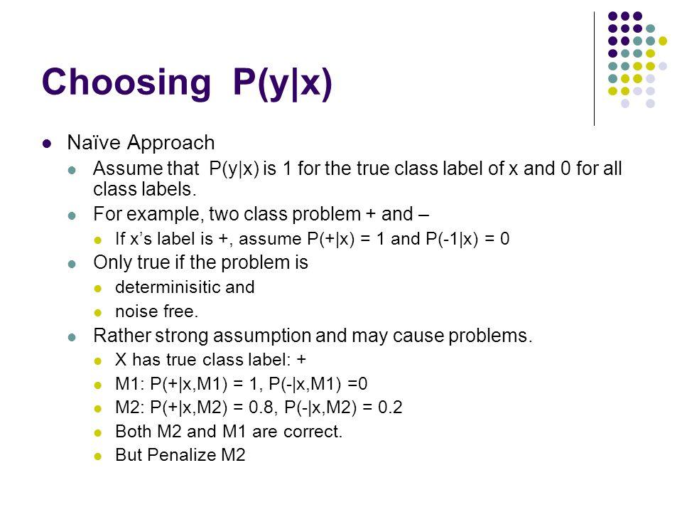 Choosing P(y|x) Naïve Approach