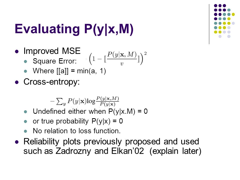 Evaluating P(y|x,M) Improved MSE Cross-entropy: