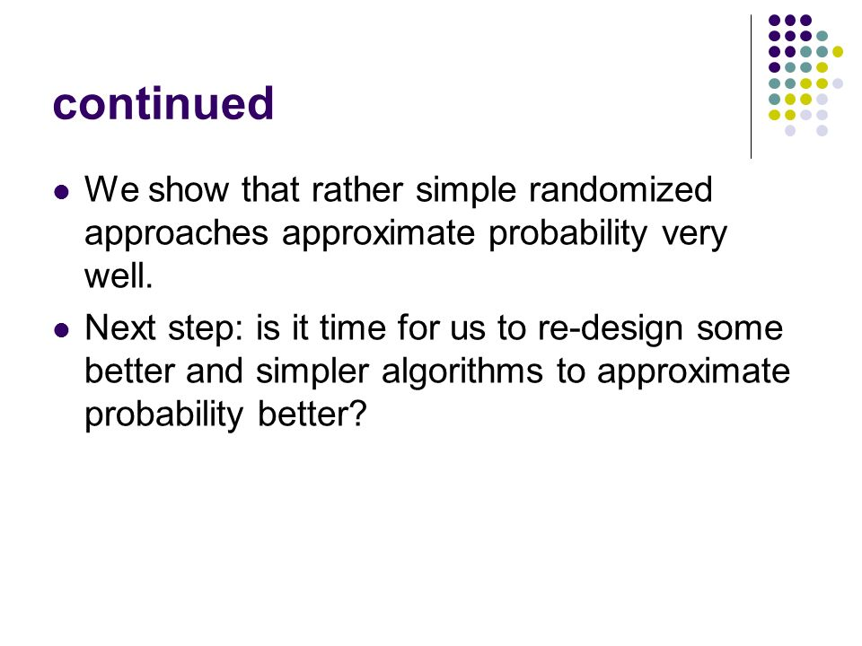 continuedWe show that rather simple randomized approaches approximate probability very well.