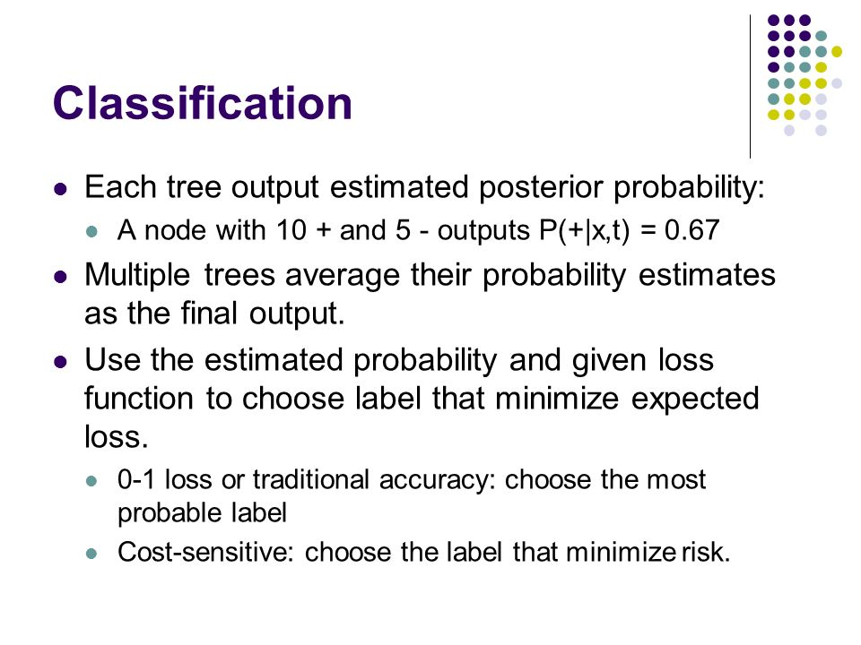 Classification Each tree output estimated posterior probability: