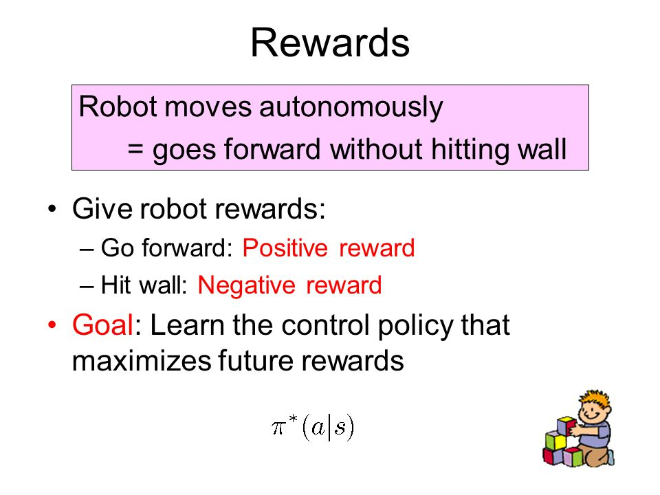 Rewards Robot moves autonomously = goes forward without hitting wall