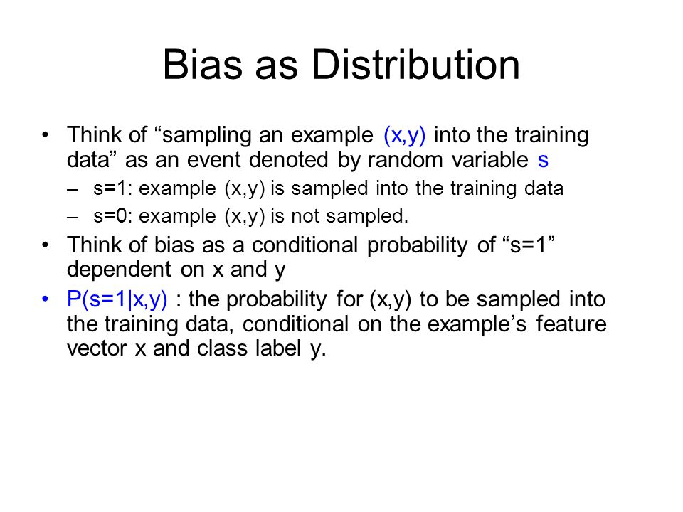 Bias as Distribution Think of sampling an example (x,y) into the training data as an event denoted by random variable s.