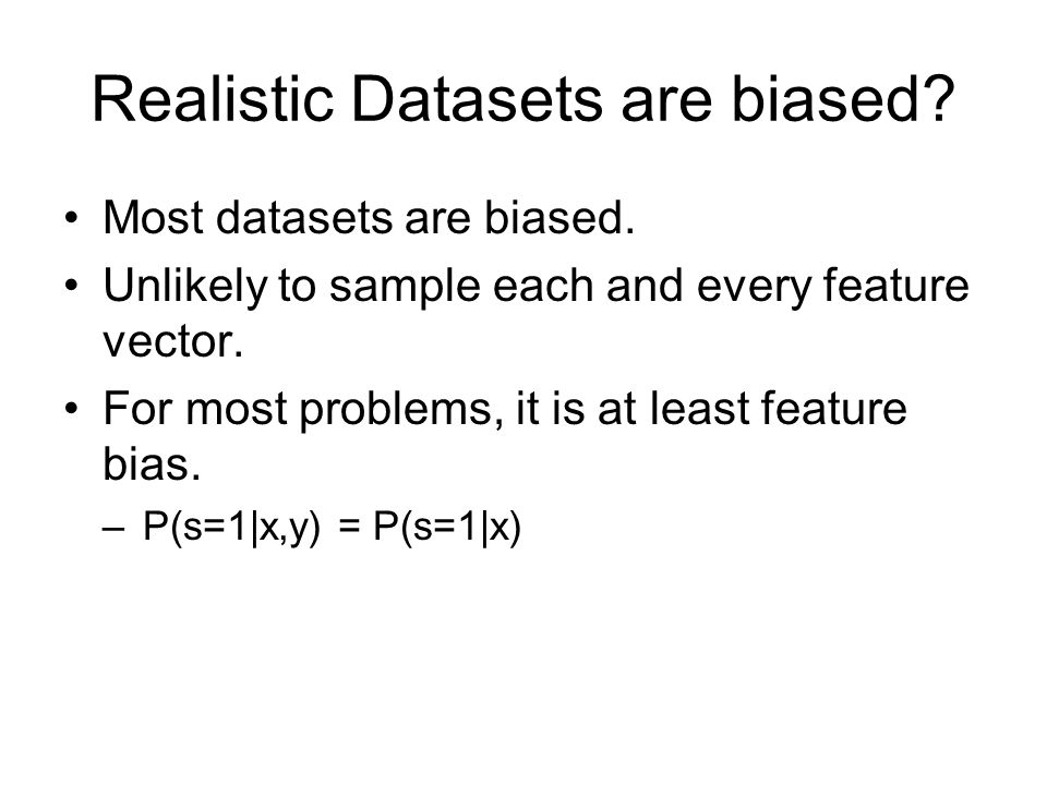 Realistic Datasets are biased
