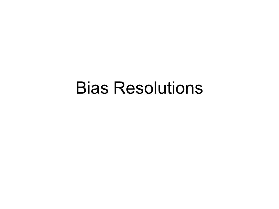 Bias Resolutions