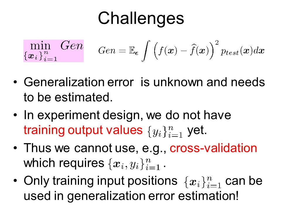 Challenges Generalization error is unknown and needs to be estimated.