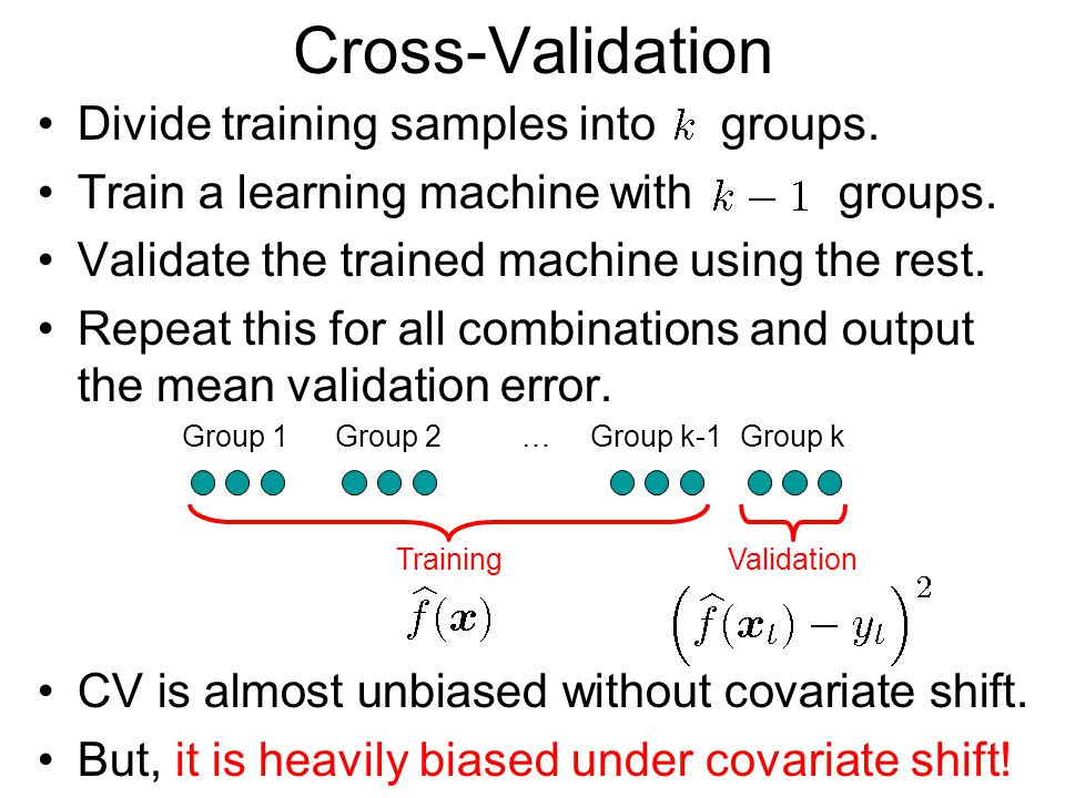 Cross-Validation Divide training samples into groups.