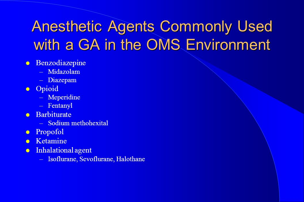 Anesthetic Agents Commonly Used with a GA in the OMS Environment