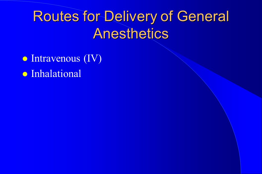 Routes for Delivery of General Anesthetics