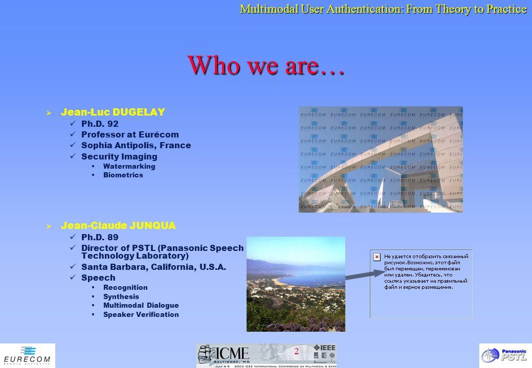 Who we are… Jean-Luc DUGELAY Jean-Claude JUNQUA Ph.D. 92