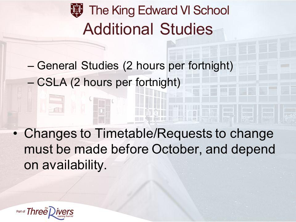 Additional Studies General Studies (2 hours per fortnight) CSLA (2 hours per fortnight)