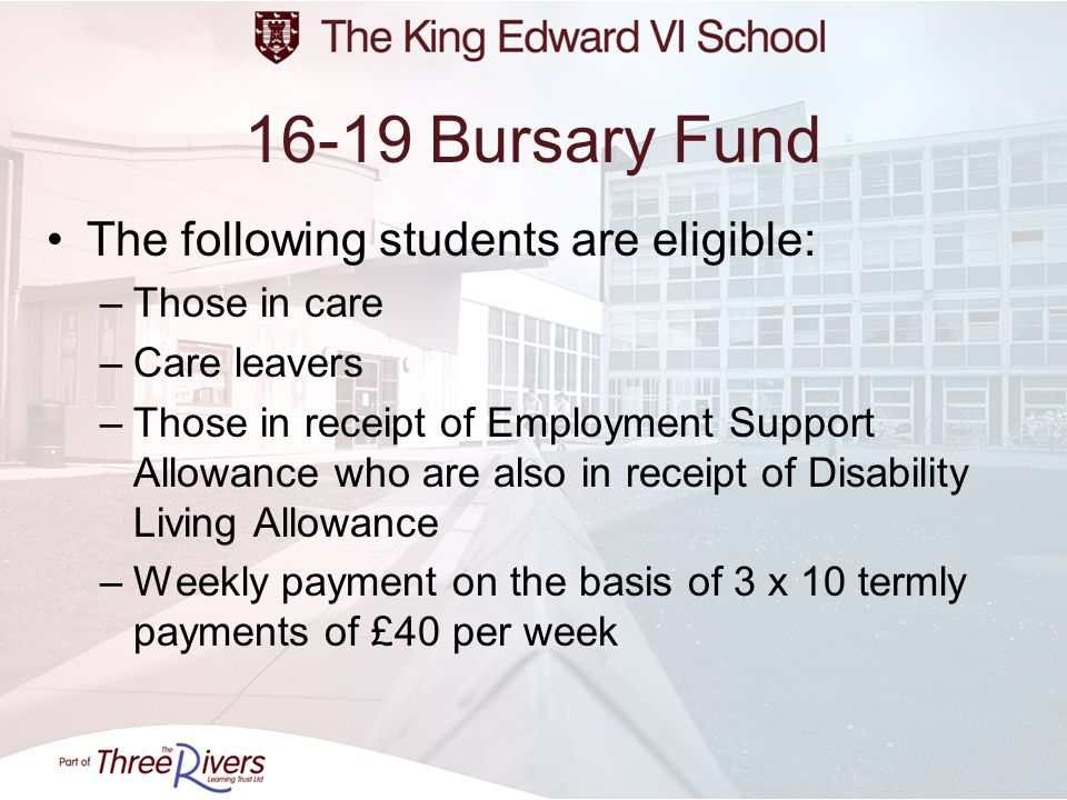 16-19 Bursary Fund The following students are eligible: Those in care