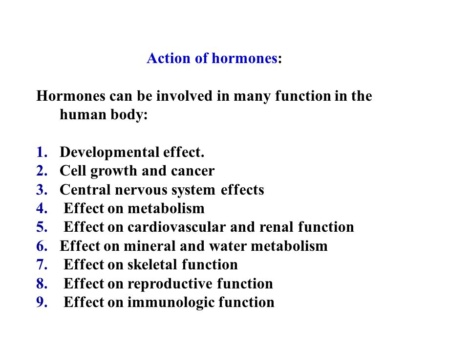 Action of hormones: Hormones can be involved in many function in the human body: Developmental effect.