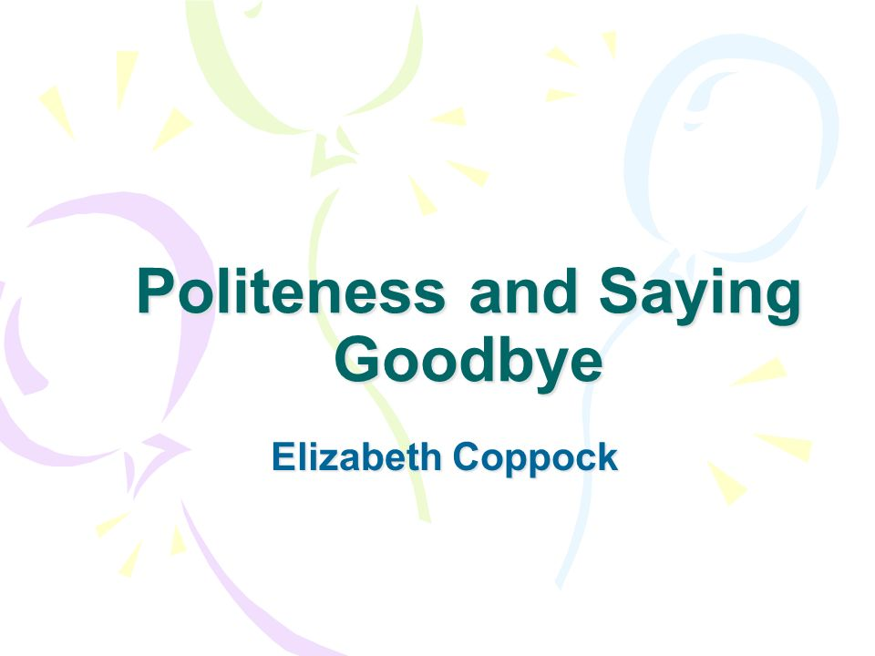 Politeness and Saying Goodbye