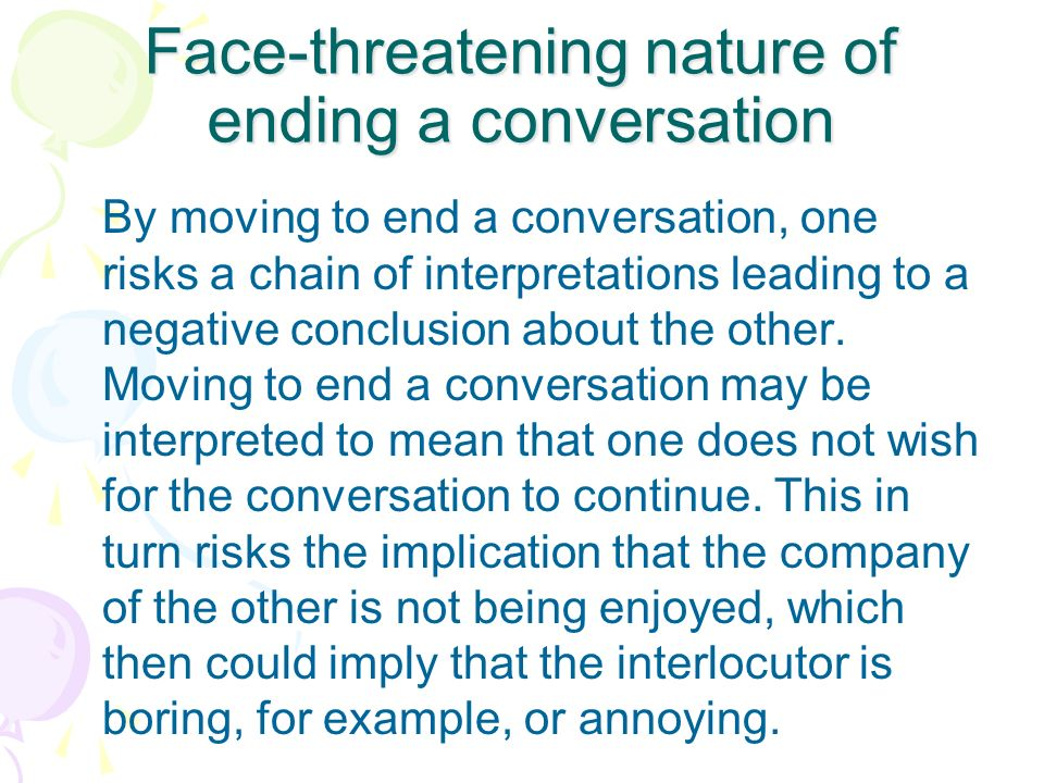Face-threatening nature of ending a conversation