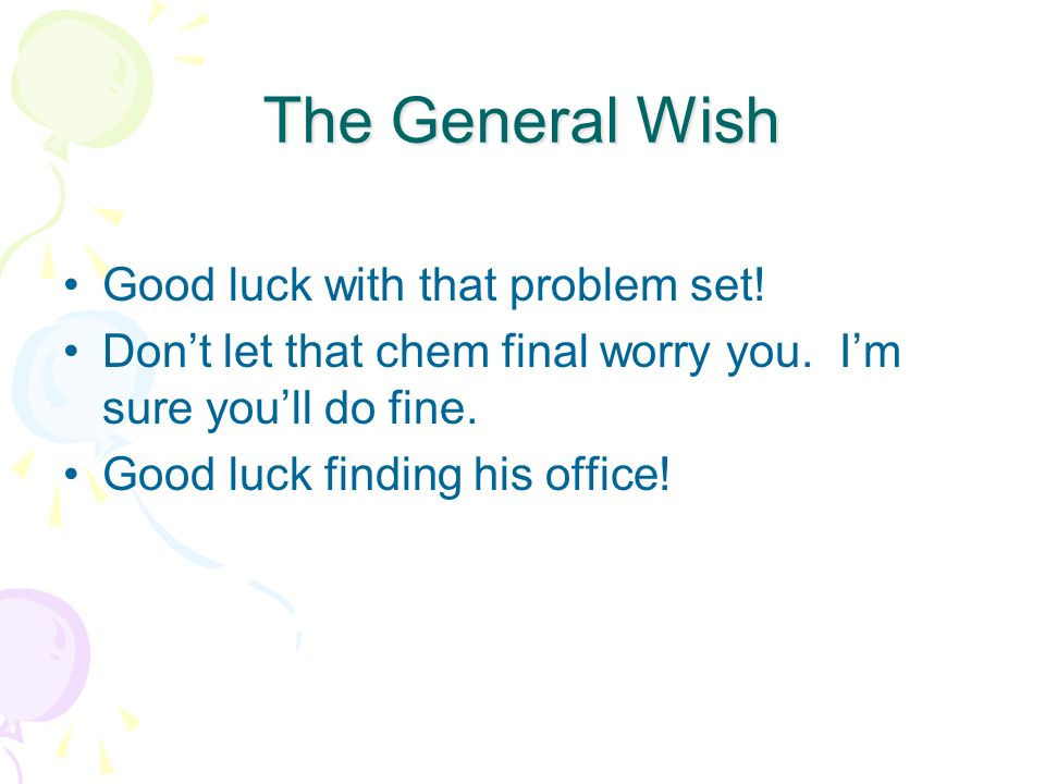 The General Wish Good luck with that problem set!
