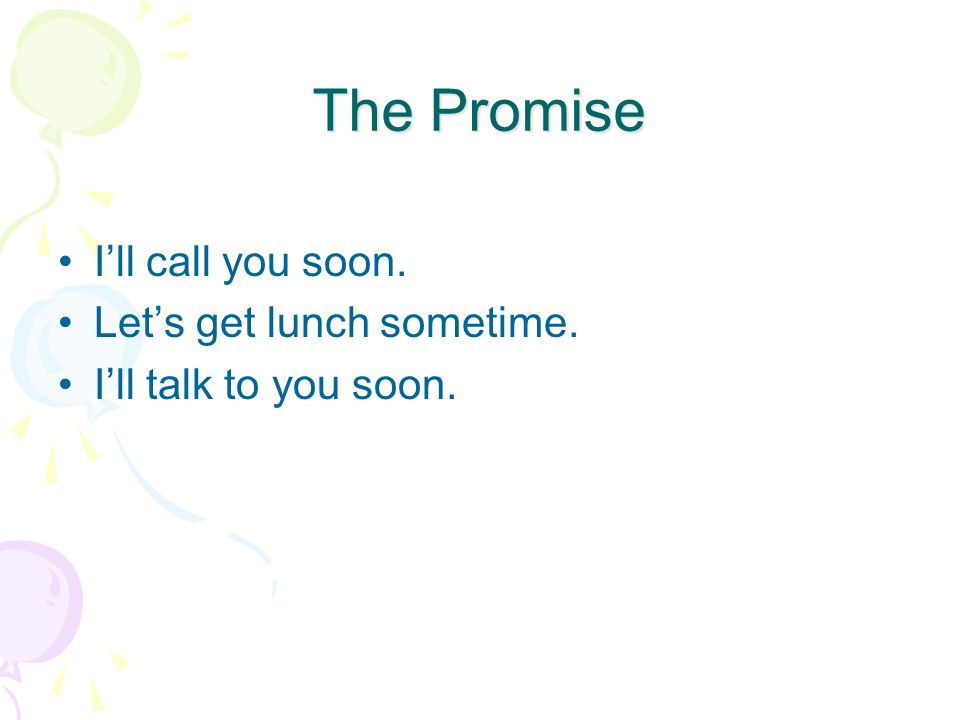 The Promise I'll call you soon. Let's get lunch sometime.