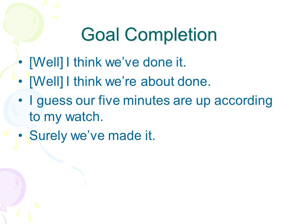 Goal Completion [Well] I think we've done it.