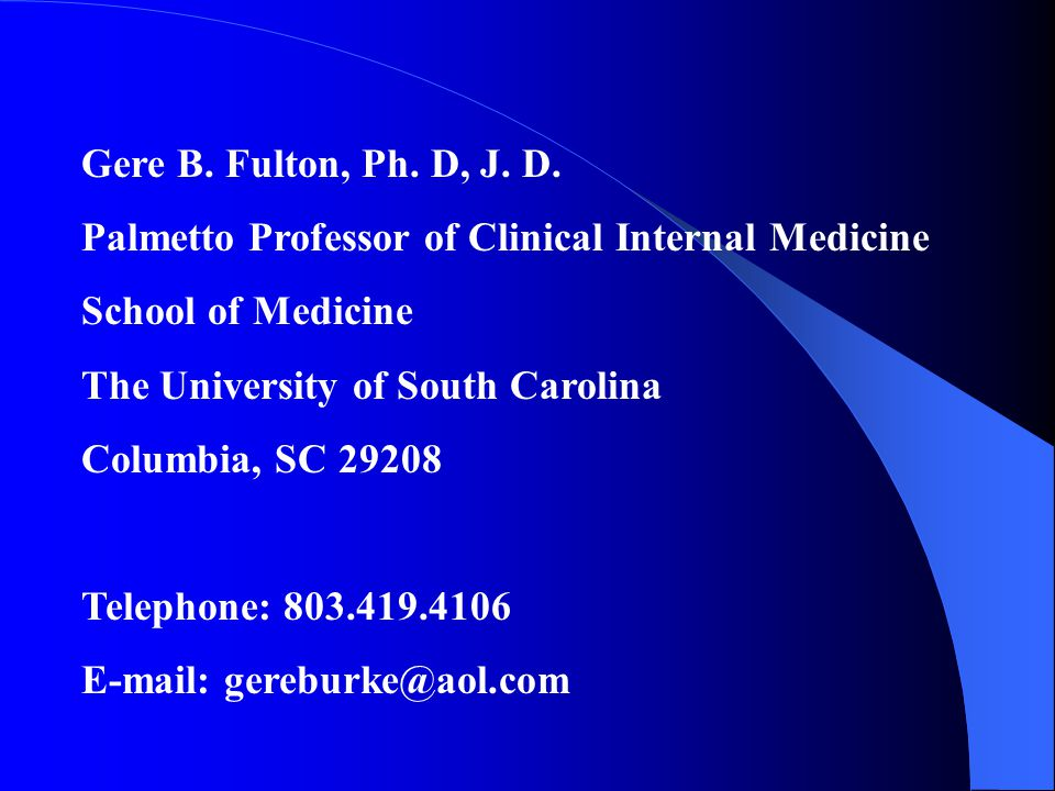 Gere B. Fulton, Ph. D, J. D. Palmetto Professor of Clinical Internal Medicine. School of Medicine.