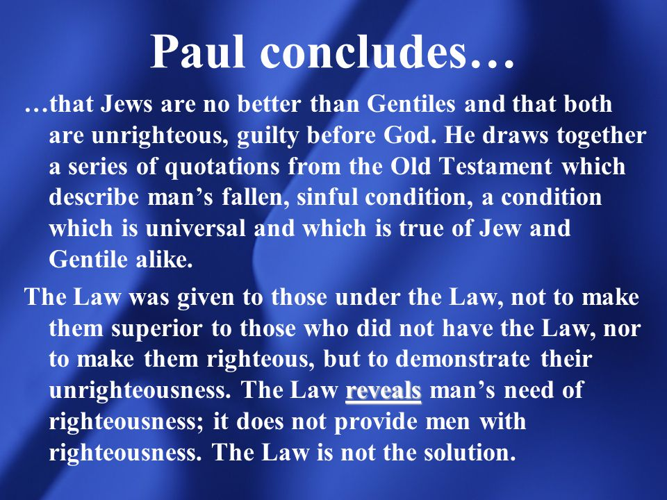 paul s argument gentiles are sinners before Guarding against a misunderstanding of his condemnation of jewish sinners in romans 2 is paul's concern in romans 3:1–8 that is why he reminds readers that jews have privileges as those who first received the oracles of god, privileges that gentile sinners do not share in the history of redemption (vv 1–2).