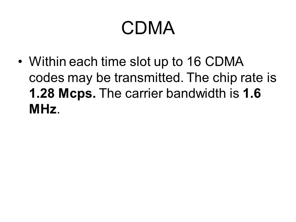 CDMA Within each time slot up to 16 CDMA codes may be transmitted.