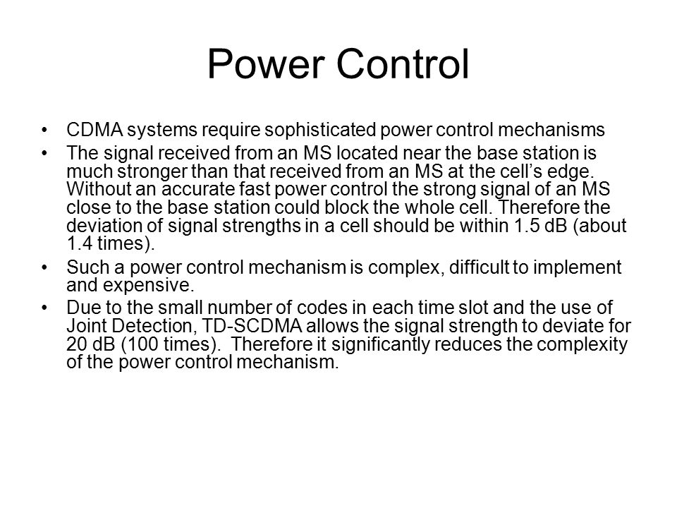 Power Control CDMA systems require sophisticated power control mechanisms.