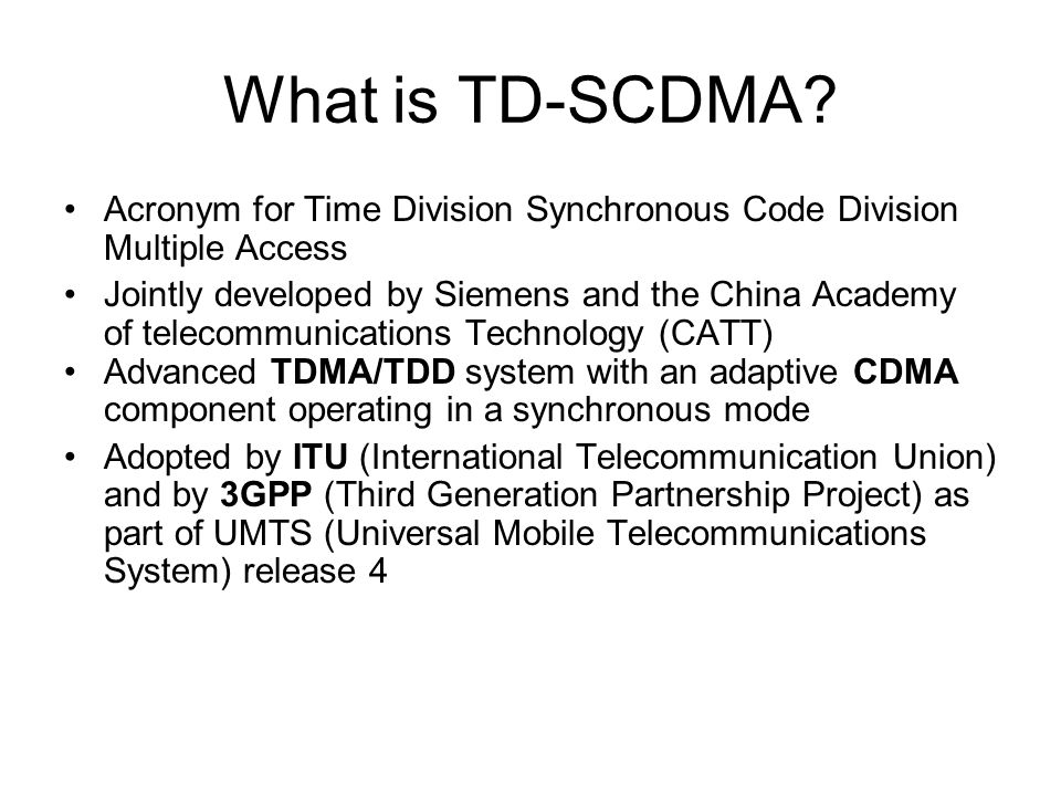 What is TD-SCDMA Acronym for Time Division Synchronous Code Division Multiple Access.