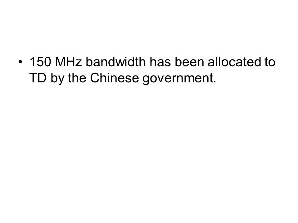 150 MHz bandwidth has been allocated to TD by the Chinese government.