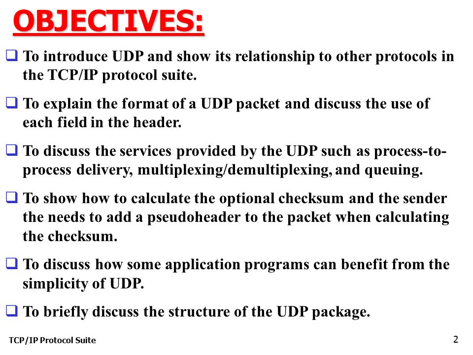 OBJECTIVES: To introduce UDP and show its relationship to other protocols in the TCP/IP protocol suite.
