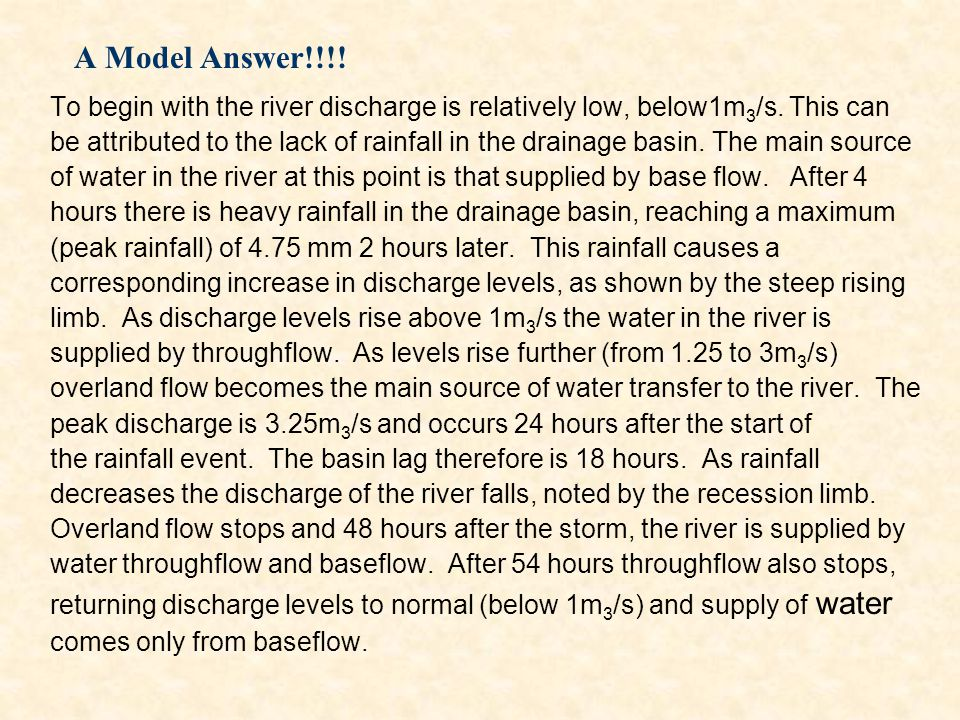 A Model Answer!!!! To begin with the river discharge is relatively low, below1m3/s. This can.