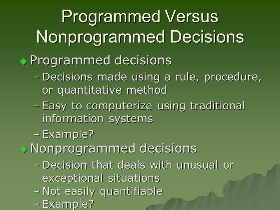 example of programmed decisions Programmed decisions are used to address frequently occurring or routine decisions for example request for a leave or determining whether the employee going on leave qualifies for a leave allowance or similar such situations that happens frequently.