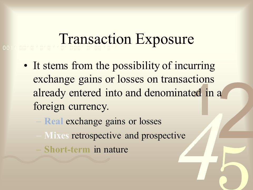 transaction exposure Foreign exchange exposure – measures the potential for a firm's profitability, net cash flow, and market value to alter because of a change in exchange rates.