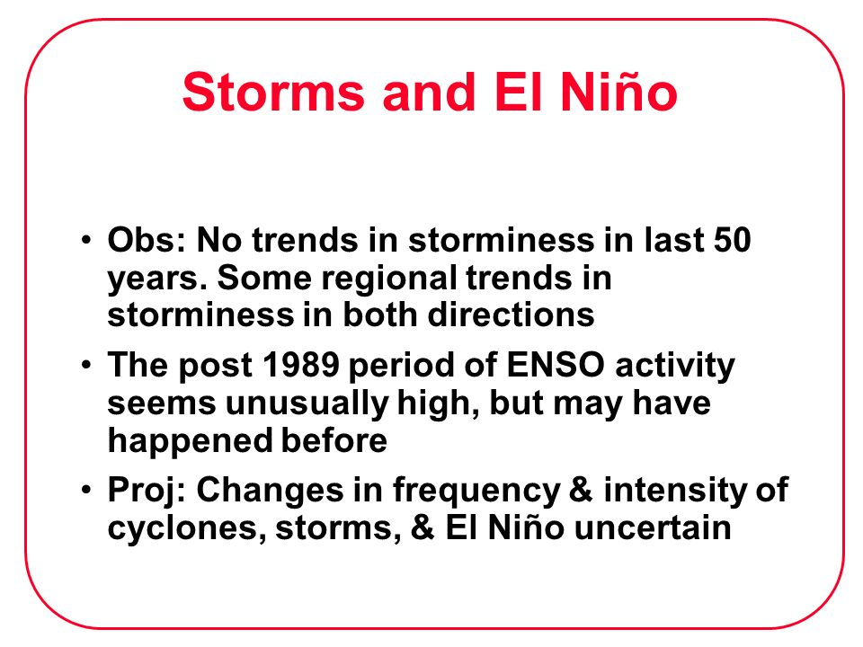 Storms and El NiñoObs: No trends in storminess in last 50 years. Some regional trends in storminess in both directions.