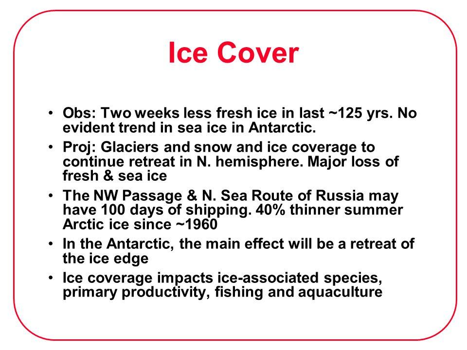 Ice CoverObs: Two weeks less fresh ice in last ~125 yrs. No evident trend in sea ice in Antarctic.