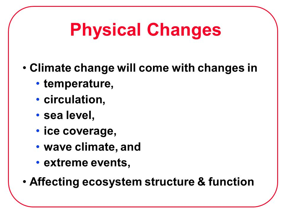 Physical Changes Climate change will come with changes in temperature,