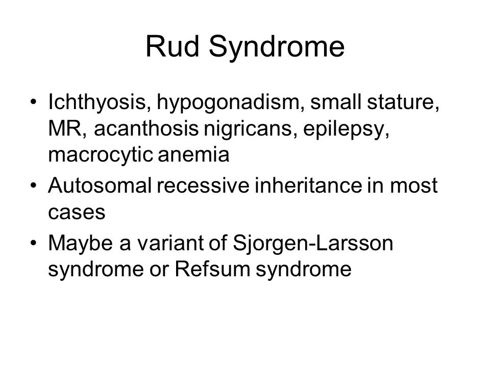 Rud Syndrome Ichthyosis, hypogonadism, small stature, MR, acanthosis nigricans, epilepsy, macrocytic anemia.