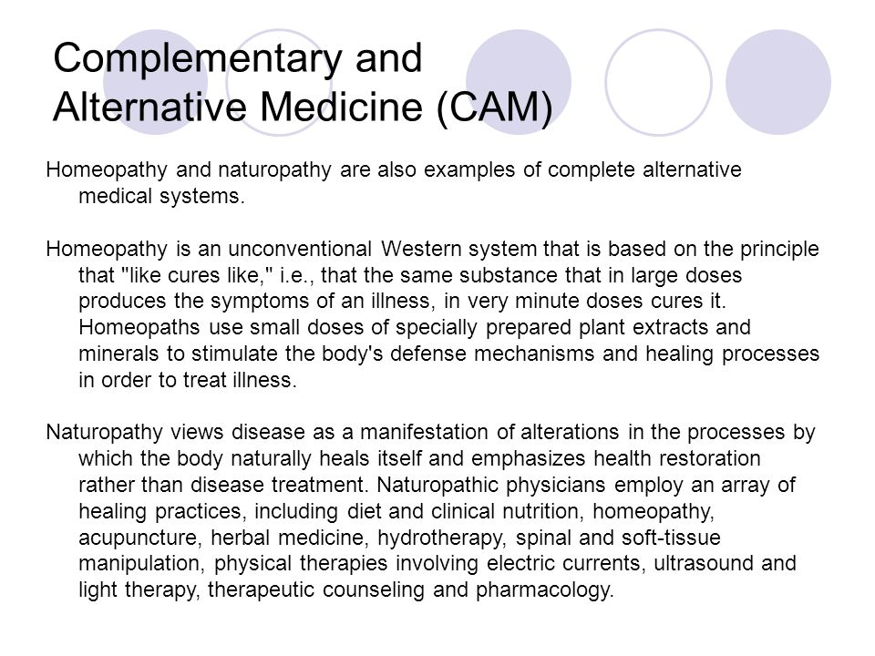 naturopathy whole alternative medical system Naturopathy is a system a brief description of naturopathy naturopathy is a whole medical system that has its roots in germany it was developed further in the late 19th and early 20th centuries in the united states, where today it is part of complementary and alternative medicine (cam)1.