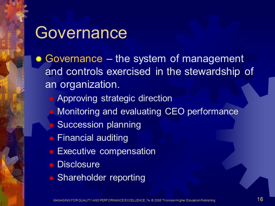Governance Governance – the system of management and controls exercised in the stewardship of an organization.