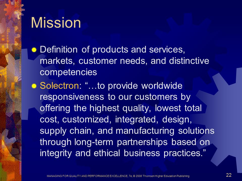 Mission Definition of products and services, markets, customer needs, and distinctive competencies.