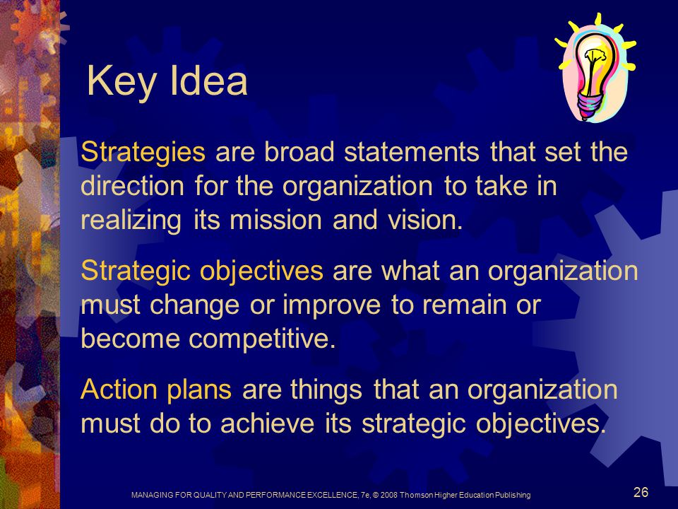 Key Idea Strategies are broad statements that set the direction for the organization to take in realizing its mission and vision.